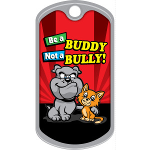Metal Brag Tags - Be A Buddy, Not A Bully